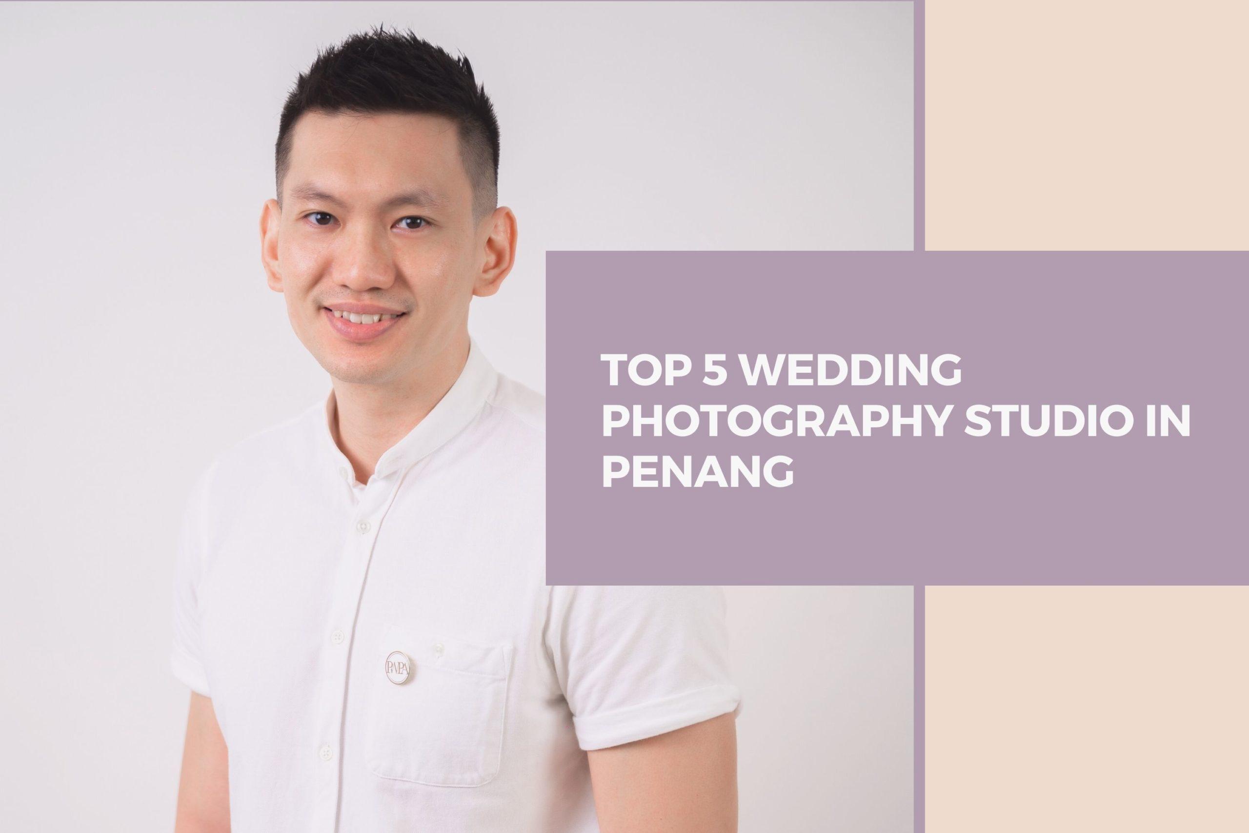 Top 5 Wedding Photography Studio In Penang